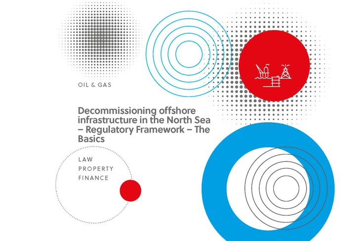Decommissioning offshore infrastructure in the North Sea – Regulatory Framework – The Basics