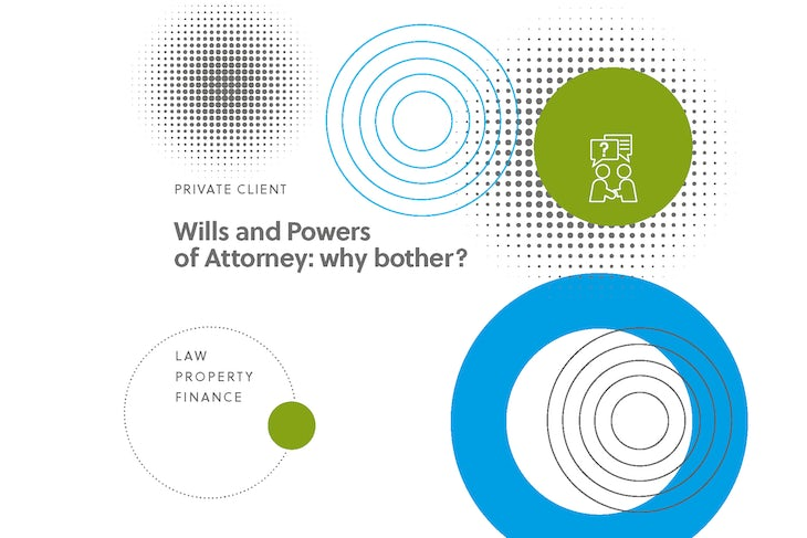 Wills and Powers of Attorney: why bother?